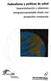 Federalismo y polàticas de salud: Descentralización y relaciones intergubernamentales desde una perspectiva comparada (2003) Cover