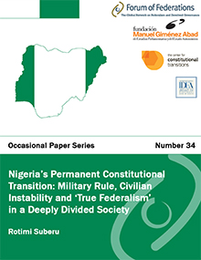 Nigeria's Permanent Constitutional Transition: Military Rule, Civilian Instability and 'True Federalism' in a Deeply Divided Society: Number 34 Cover